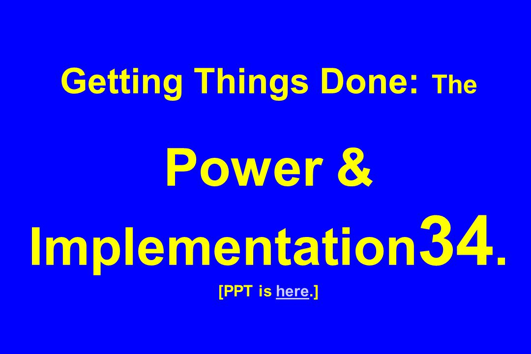 Getting Things Done: The Power & Implementation34. [PPT is here.]